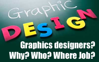 Graphics designers? Why? Who? Where Job?