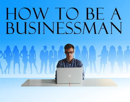 How to be a businessman
